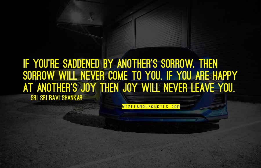 Saddened Quotes By Sri Sri Ravi Shankar: If you're saddened by another's sorrow, then sorrow