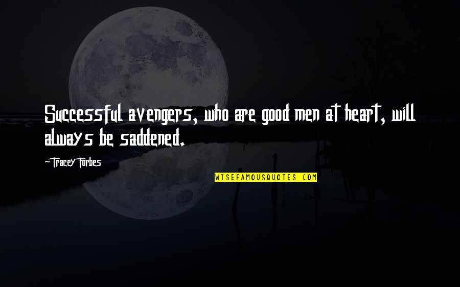 Saddened Quotes By Tracey Forbes: Successful avengers, who are good men at heart,