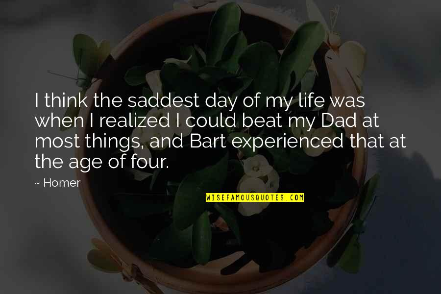 Saddest Day My Life Quotes By Homer: I think the saddest day of my life