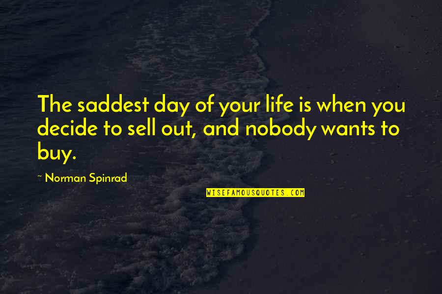 Saddest Day My Life Quotes By Norman Spinrad: The saddest day of your life is when