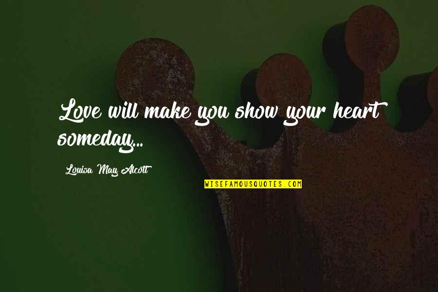 Saddest Goodbye Quotes By Louisa May Alcott: Love will make you show your heart someday...