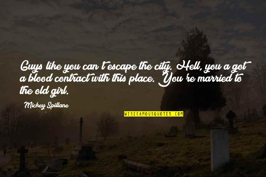 Saddest Goodbye Quotes By Mickey Spillane: Guys like you can't escape the city. Hell,