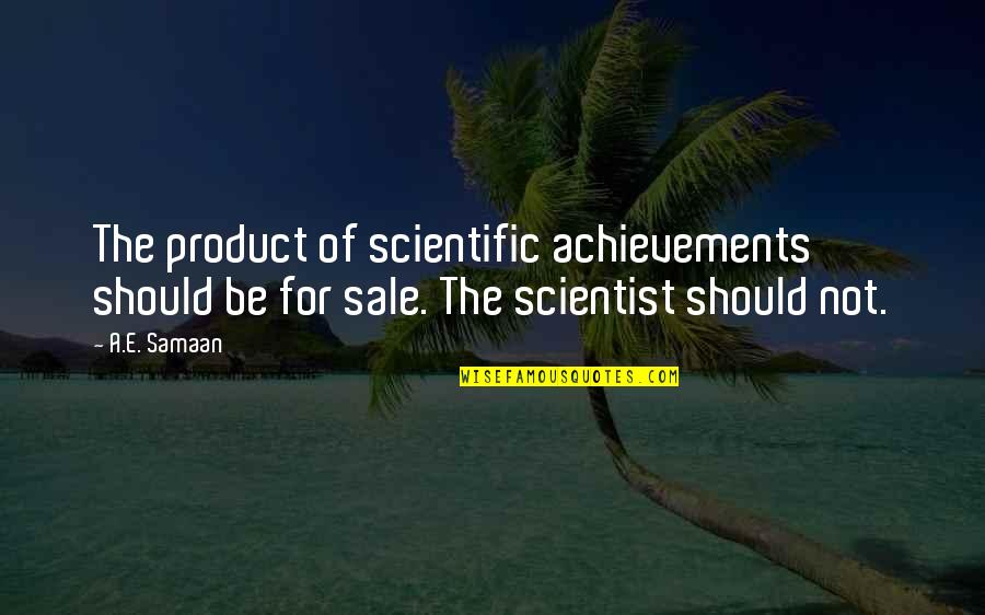Saddest Love Of All Time Quotes By A.E. Samaan: The product of scientific achievements should be for
