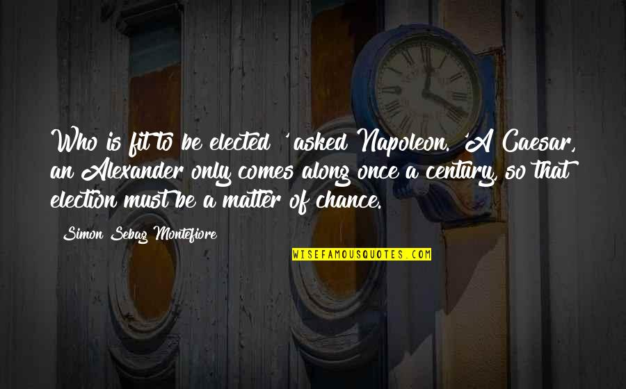 Saddest Love Of All Time Quotes By Simon Sebag Montefiore: Who is fit to be elected?' asked Napoleon.