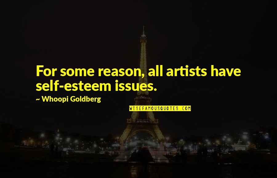 Saddest Love Of All Time Quotes By Whoopi Goldberg: For some reason, all artists have self-esteem issues.