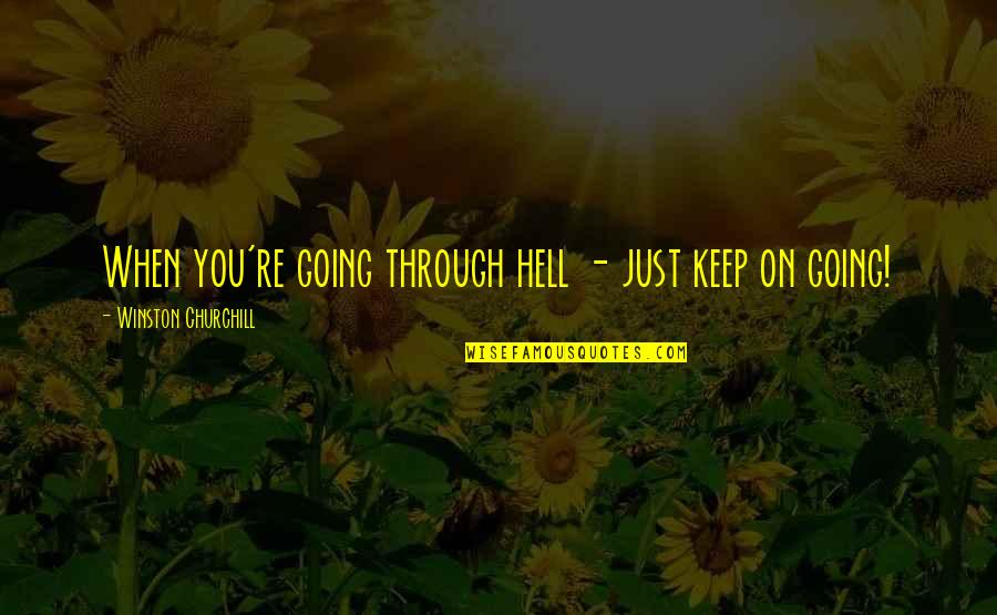Saddest Love Of All Time Quotes By Winston Churchill: When you're going through hell - just keep