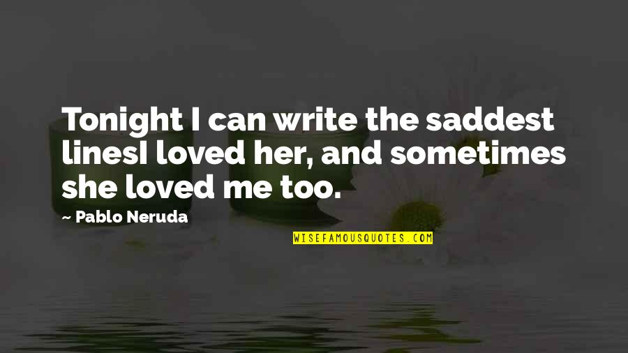 Saddest Love Quotes By Pablo Neruda: Tonight I can write the saddest linesI loved