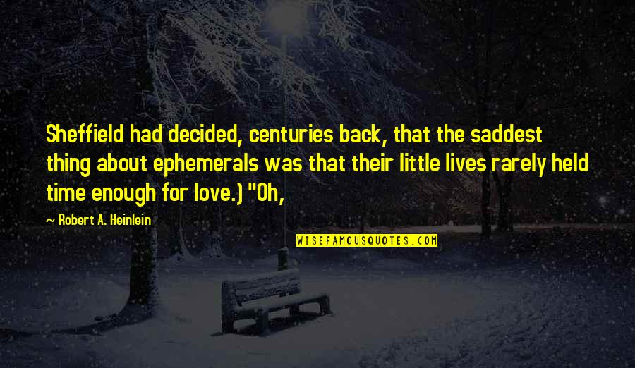 Saddest Love Quotes By Robert A. Heinlein: Sheffield had decided, centuries back, that the saddest