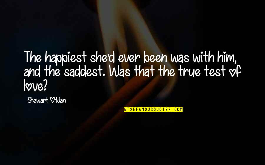 Saddest Love Quotes By Stewart O'Nan: The happiest she'd ever been was with him,