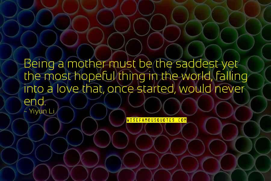 Saddest Love Quotes By Yiyun Li: Being a mother must be the saddest yet