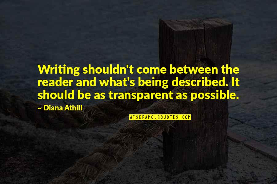 Saddler Quotes By Diana Athill: Writing shouldn't come between the reader and what's