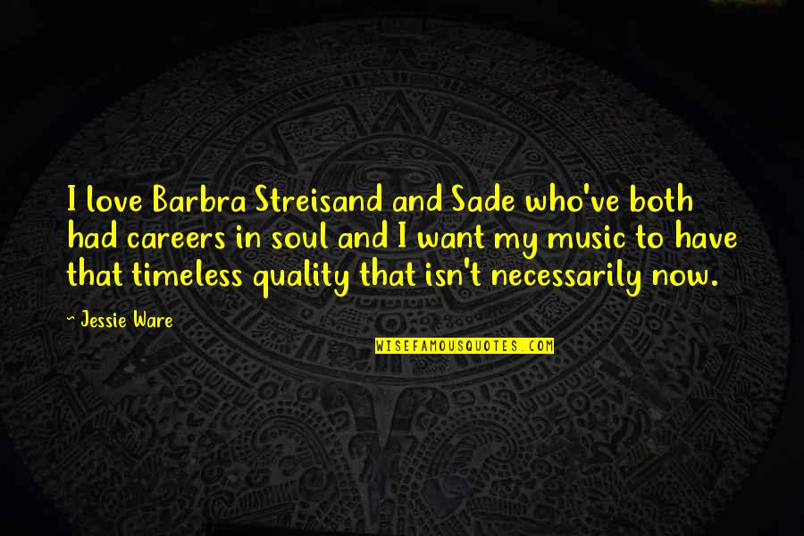 Sade Love Quotes By Jessie Ware: I love Barbra Streisand and Sade who've both