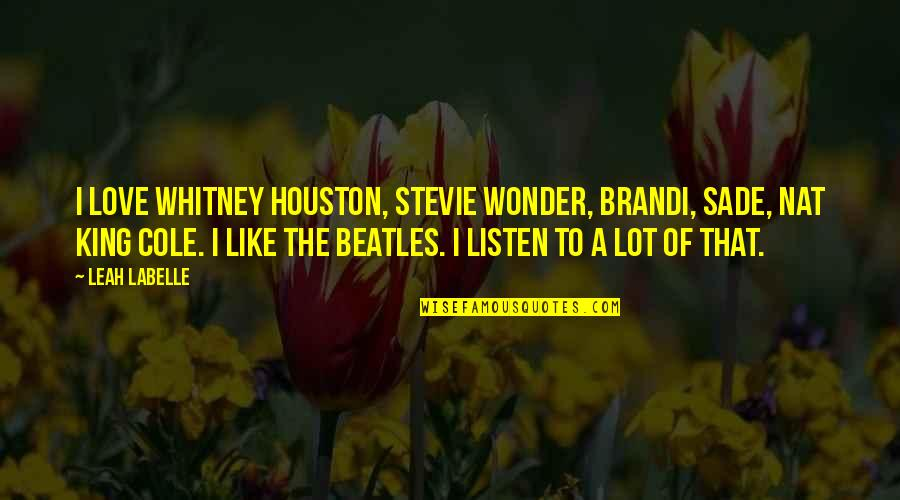 Sade Love Quotes By Leah LaBelle: I love Whitney Houston, Stevie Wonder, Brandi, Sade,