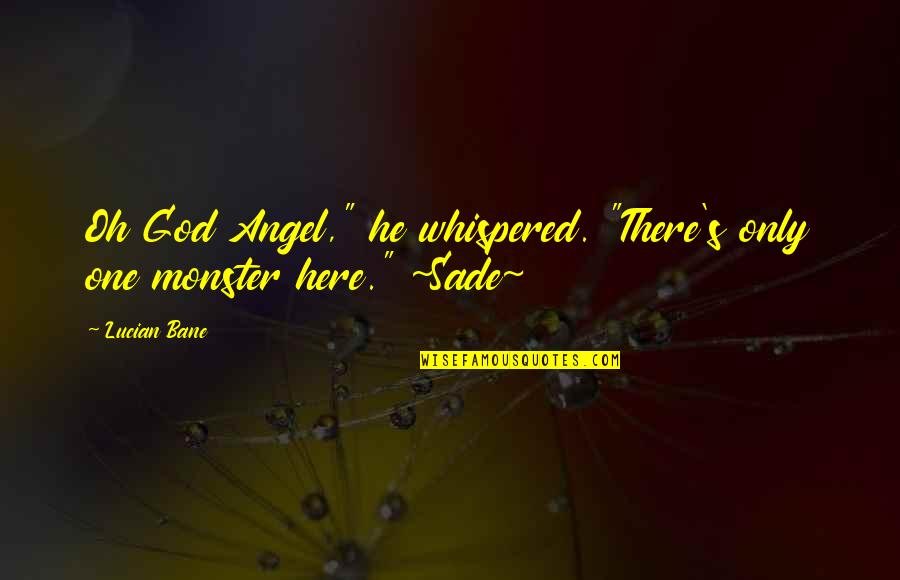 "Sade Love Quotes By Lucian Bane: Oh God Angel,"" he whispered. ""There's only one"
