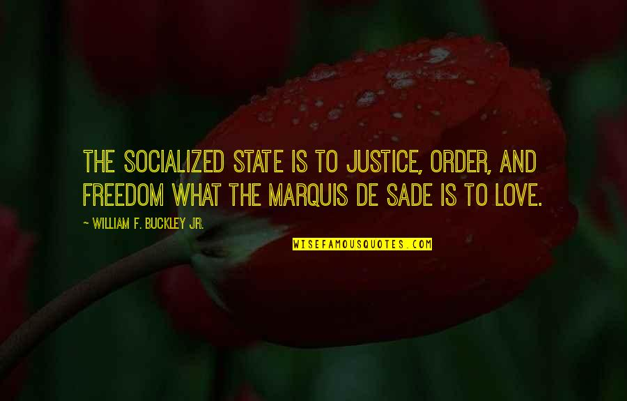 Sade Love Quotes By William F. Buckley Jr.: The socialized state is to justice, order, and
