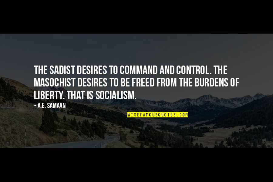 Sadism And Masochism Quotes By A.E. Samaan: The sadist desires to command and control. The
