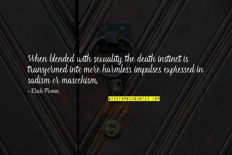 Sadism And Masochism Quotes By Erich Fromm: When blended with sexuality, the death instinct is