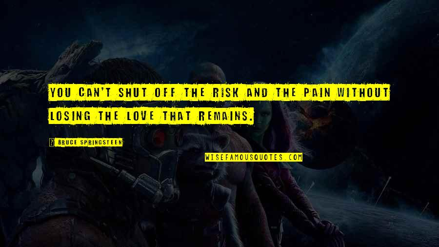 Sadness And Pain In Love Quotes By Bruce Springsteen: You can't shut off the risk and the