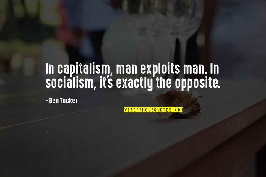 Sadness And Strength Quotes By Ben Tucker: In capitalism, man exploits man. In socialism, it's