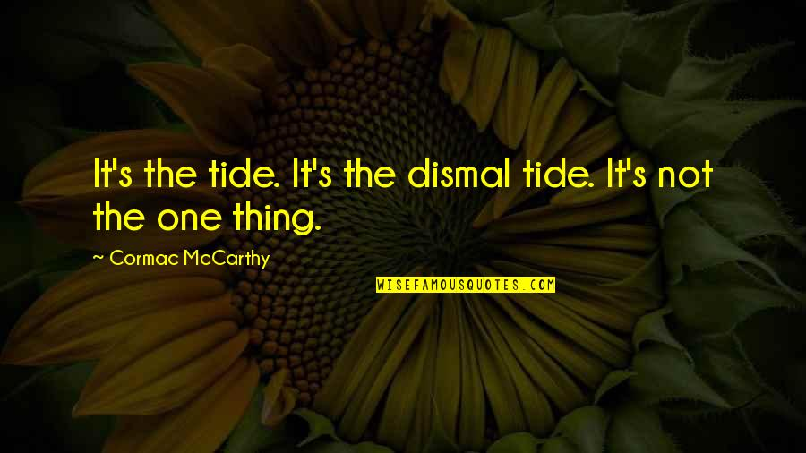 Sadness And Strength Quotes By Cormac McCarthy: It's the tide. It's the dismal tide. It's