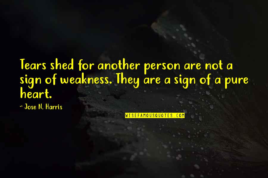 Sadness And Strength Quotes By Jose N. Harris: Tears shed for another person are not a