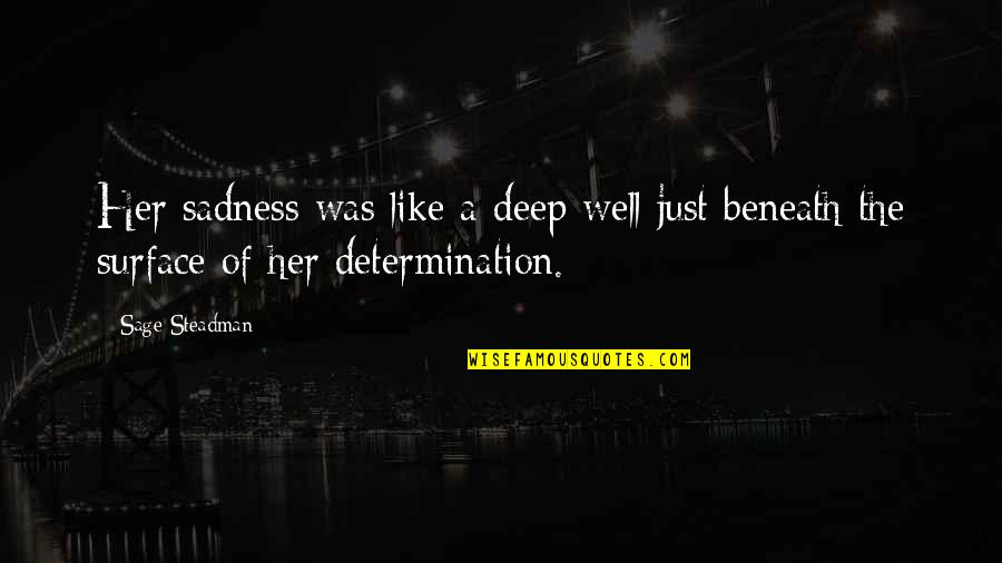 Sadness And Strength Quotes By Sage Steadman: Her sadness was like a deep well just