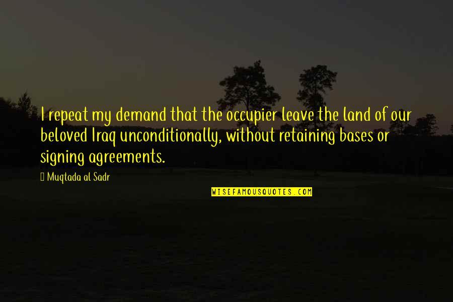 Sadr Quotes By Muqtada Al Sadr: I repeat my demand that the occupier leave