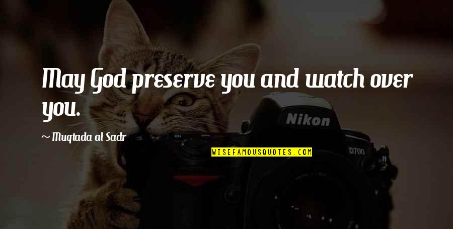 Sadr Quotes By Muqtada Al Sadr: May God preserve you and watch over you.