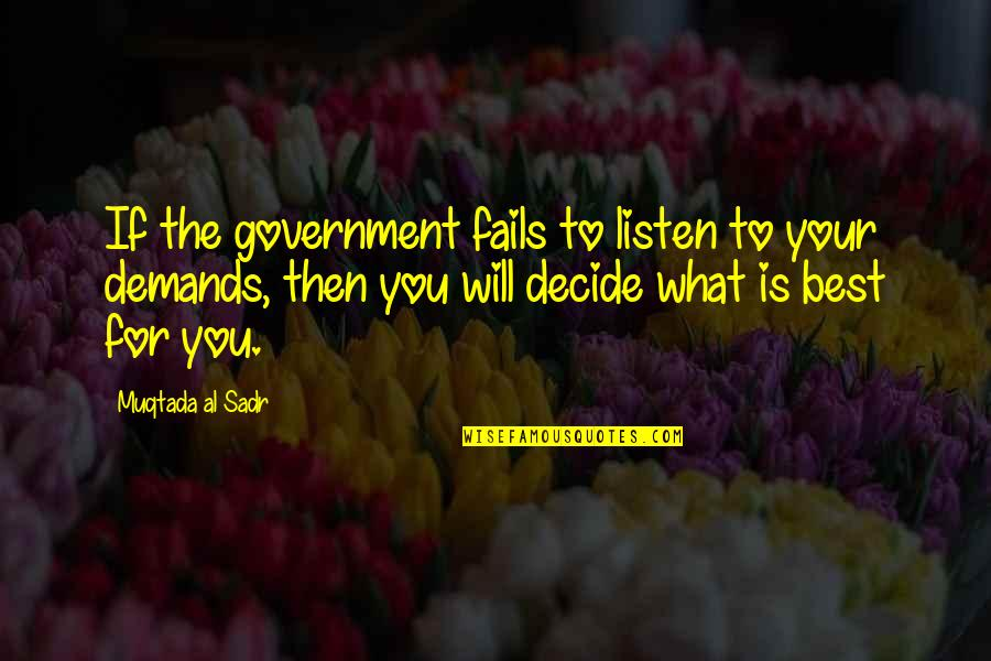 Sadr Quotes By Muqtada Al Sadr: If the government fails to listen to your