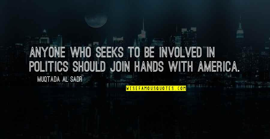 Sadr Quotes By Muqtada Al Sadr: Anyone who seeks to be involved in politics
