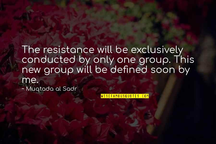 Sadr Quotes By Muqtada Al Sadr: The resistance will be exclusively conducted by only