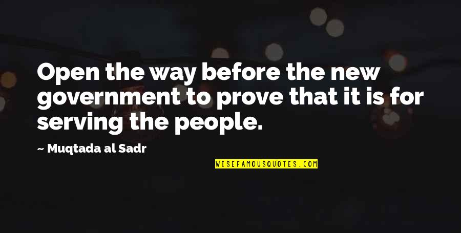 Sadr Quotes By Muqtada Al Sadr: Open the way before the new government to