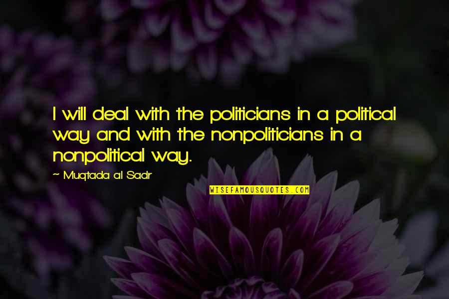 Sadr Quotes By Muqtada Al Sadr: I will deal with the politicians in a