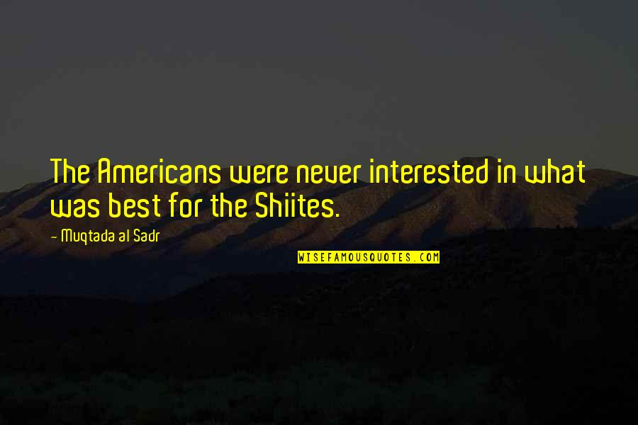 Sadr Quotes By Muqtada Al Sadr: The Americans were never interested in what was