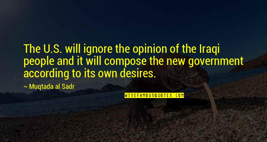 Sadr Quotes By Muqtada Al Sadr: The U.S. will ignore the opinion of the