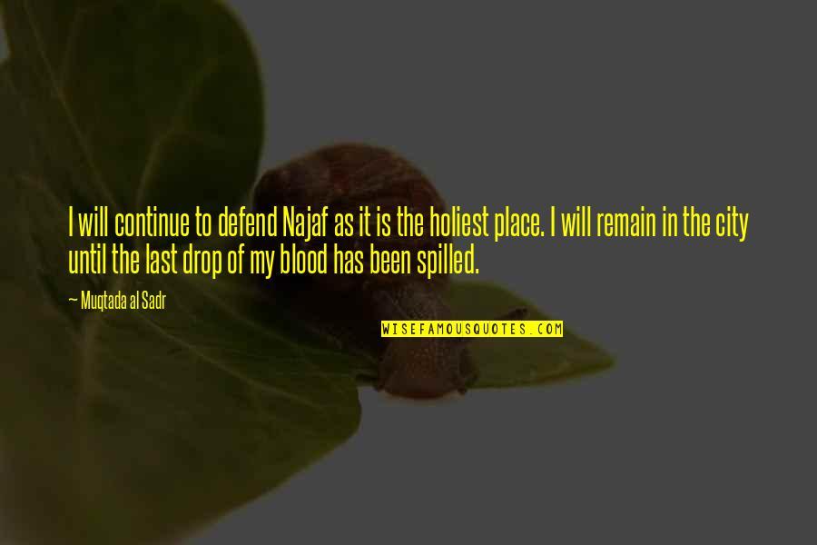 Sadr Quotes By Muqtada Al Sadr: I will continue to defend Najaf as it