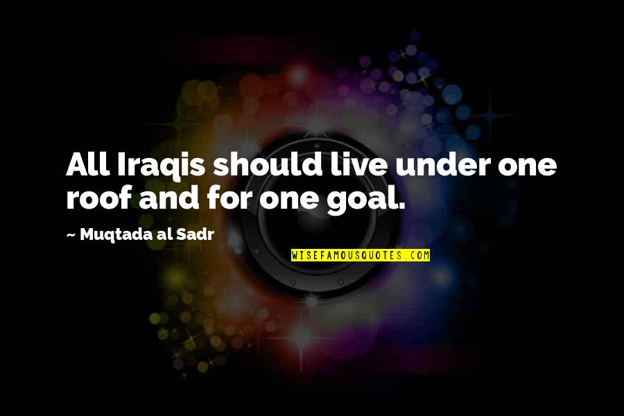 Sadr Quotes By Muqtada Al Sadr: All Iraqis should live under one roof and