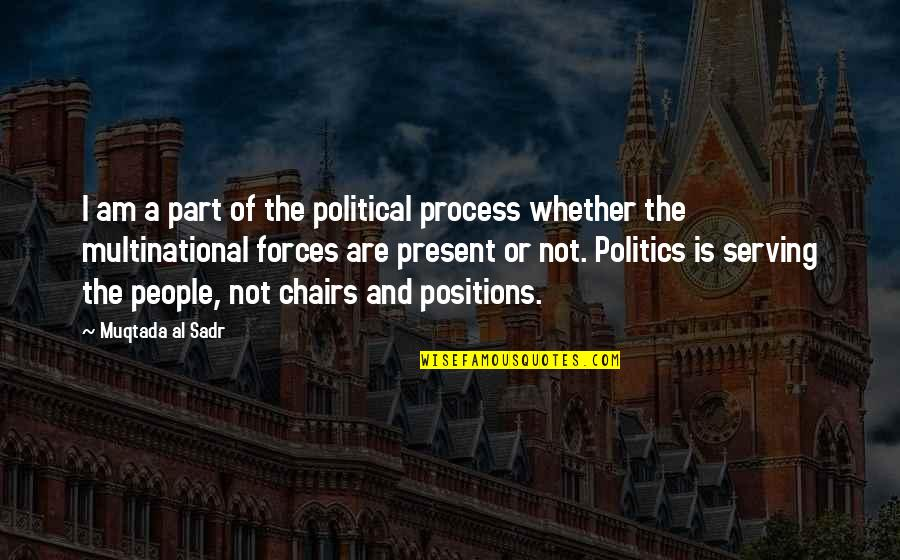 Sadr Quotes By Muqtada Al Sadr: I am a part of the political process