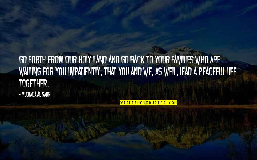 Sadr Quotes By Muqtada Al Sadr: Go forth from our holy land and go