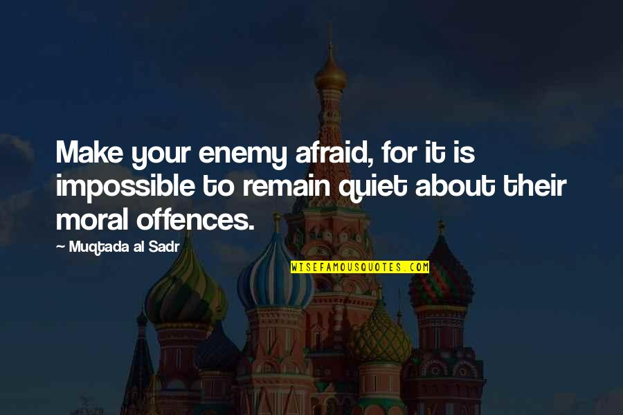 Sadr Quotes By Muqtada Al Sadr: Make your enemy afraid, for it is impossible
