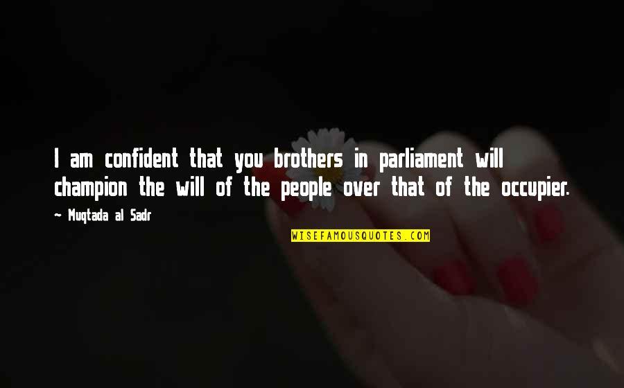 Sadr Quotes By Muqtada Al Sadr: I am confident that you brothers in parliament