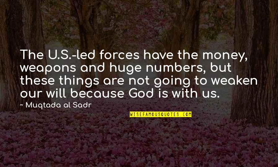 Sadr Quotes By Muqtada Al Sadr: The U.S.-led forces have the money, weapons and