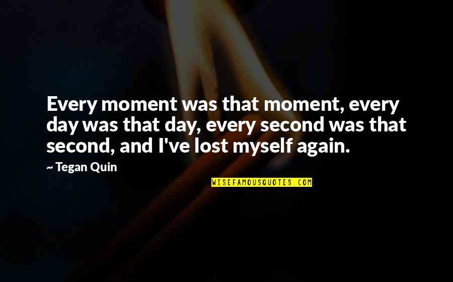 Saecond Quotes By Tegan Quin: Every moment was that moment, every day was