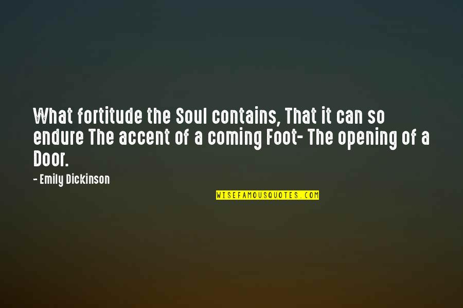 Safe And Sound Capital Cities Quotes By Emily Dickinson: What fortitude the Soul contains, That it can
