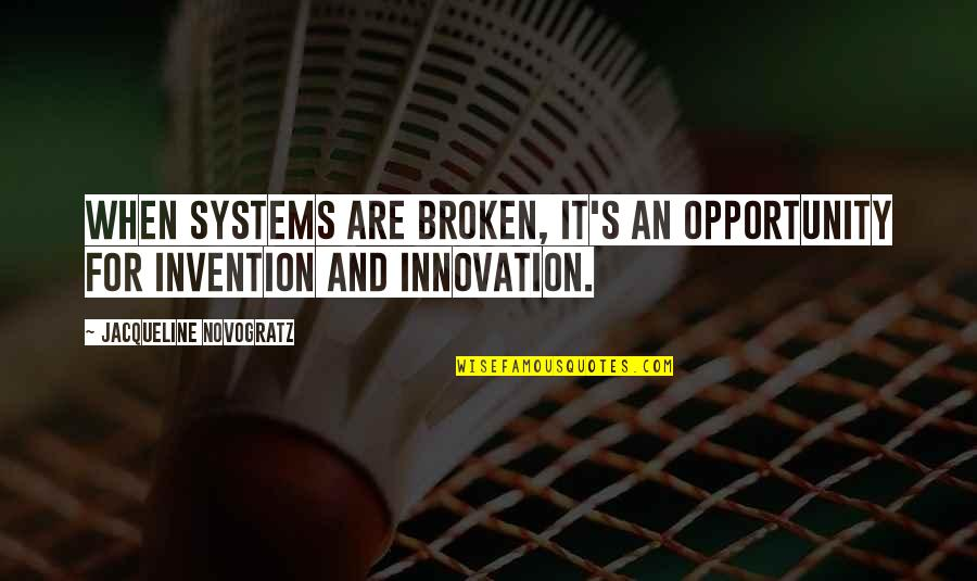 Safe And Sound Capital Cities Quotes By Jacqueline Novogratz: When systems are broken, it's an opportunity for