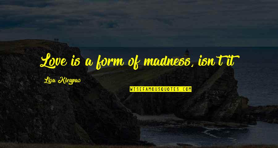 Safe And Sound Capital Cities Quotes By Lisa Kleypas: Love is a form of madness, isn't it?