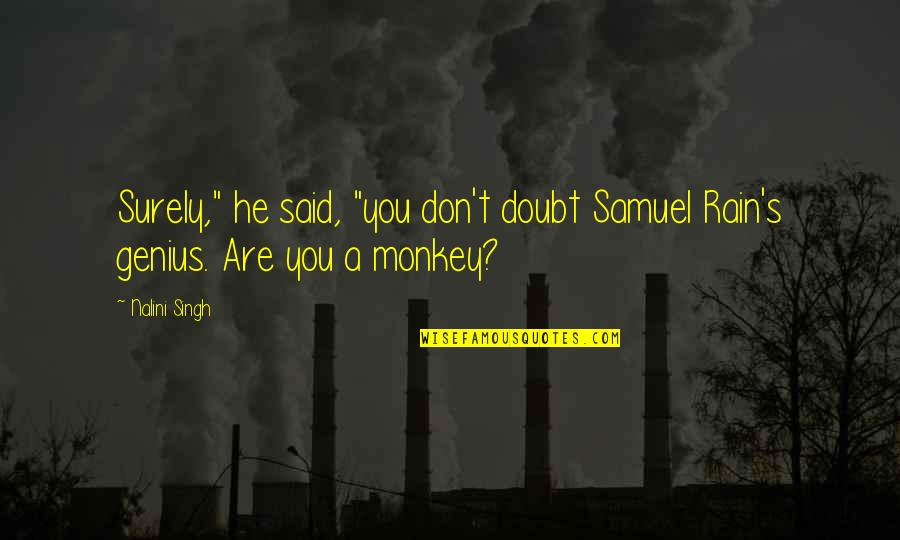 """Safe And Sound Capital Cities Quotes By Nalini Singh: Surely,"""" he said, """"you don't doubt Samuel Rain's"""