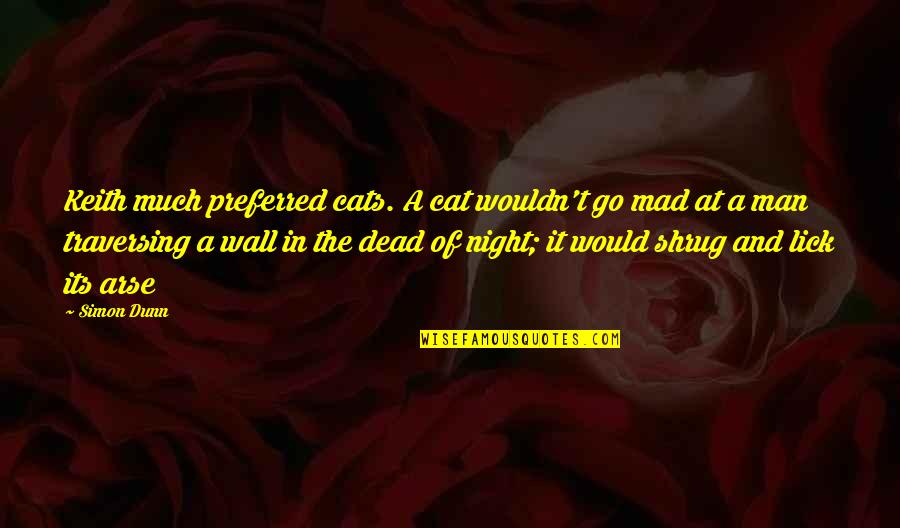Safe And Sound Capital Cities Quotes By Simon Dunn: Keith much preferred cats. A cat wouldn't go