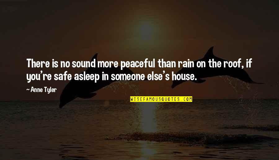 Safe House Quotes By Anne Tyler: There is no sound more peaceful than rain
