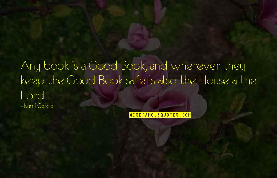 Safe House Quotes By Kami Garcia: Any book is a Good Book, and wherever